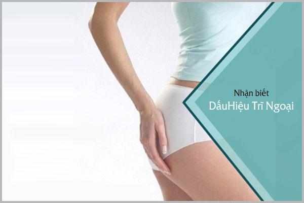 Nhận biết ngay các dấu hiệu bệnh trĩ ngoại